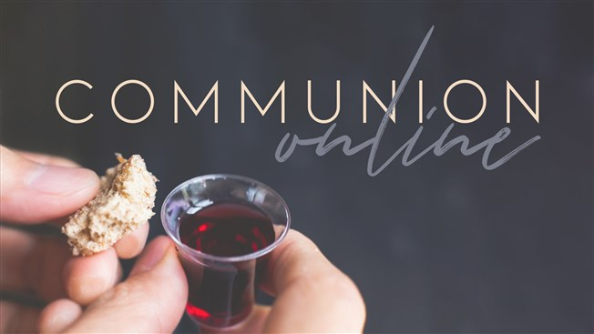 On-line Communion Worship Service this Sunday